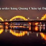 Nhận order nguồn hàng quảng châu ở tại Đà Nẵng giá rẻ