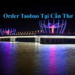 Oder nhận đặt mua hàng taobao ở tại Cần Thơ giá rẻ